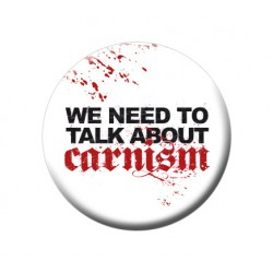 WE NEED TO TALK ABOUT CARNISM button