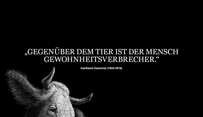 GEGENÜBER DEM TIER IST DER MENSCH GEWOHNHEITSVERBRECHER. Zitat von Karlheinz Deschner